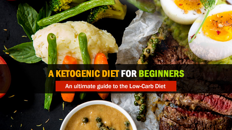 A Ketogenic Diet for Beginners – An ultimate guide to the Low-Carb Diet